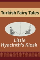 Little Hyacinth's Kiosk by Turkish Fairy Tales