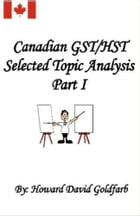 Canadian GST/HST Selected Topic Analysis Part I by Howard David Goldfarb