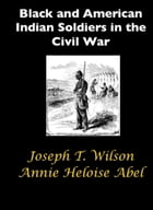 Black and American Indian Soldiers in the Civil War by Joseph T. Wilson