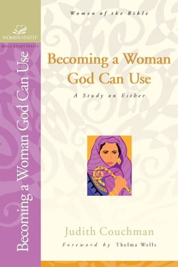Book Becoming a Woman God Can Use: A Study on Esther by Judith Couchman