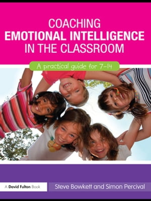 Coaching Emotional Intelligence in the Classroom A Practical Guide for 7-14