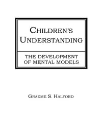 Children's Understanding: The Development of Mental Models