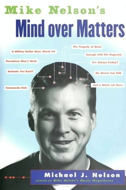 Book Mike Nelson's Mind over Matters by Michael J. Nelson