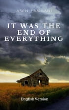 It Was the End of Everything by Amin Hammani