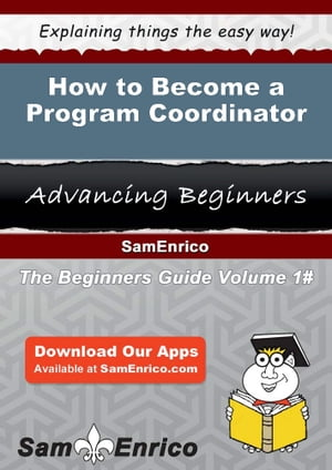 How to Become a Program Coordinator: How to Become a Program Coordinator by Adriana Huynh