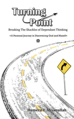Turning Point: Breaking the Shackles of Dependant Thinking a Personal Journey in Discovering God and Myself