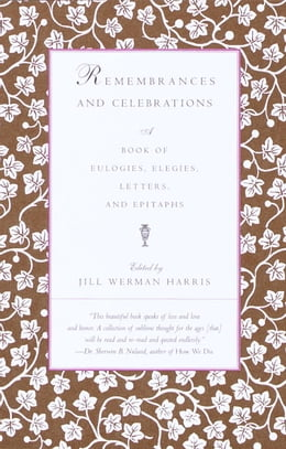 Book Remembrances and Celebrations: A Book of Eulogies, Elegies, Letters, and Epitaphs by Jill Werman Harris