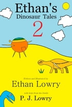 Ethan's Dinosaur Tales 2 by P.J. Lowry