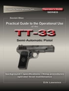 Practical Guide to the Operational Use of the TT-33 Tokarev Pistol by Erik Lawrence