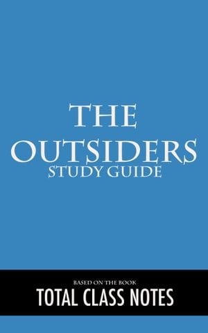 The Outsiders: Study Guide: The Outsiders, Study Review Guide, S.E. Hinton by Total Class Notes