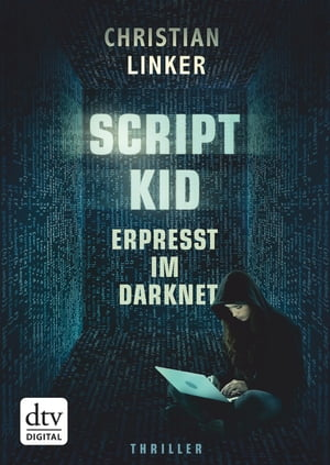 Scriptkid – Erpresst im Darknet by Christian Linker