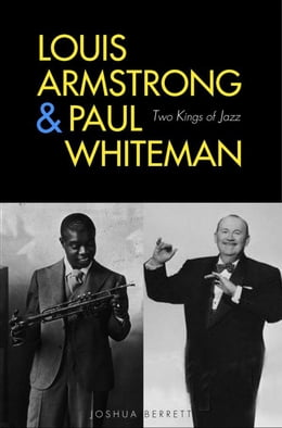 Book Louis Armstrong and Paul Whiteman: Two Kings of Jazz by Joshua Berrett