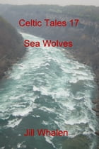 Celtic Tales 17, Sea Wolves by Jill Whalen