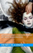 Insomnia; and Other Disorders of Sleep (Illustrated) by Henry M. Lyman
