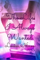 The Life I Always Wanted by Louisa Nixon