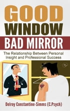 Good Window Bad Mirror: The Relationship Between Personal Insight and Professional Success by Delroy Constantine-Simms