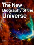 The New Biography of the Universe by Matthias Matting