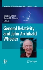 General Relativity and John Archibald Wheeler by Richard A. Matzner