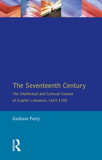 The Seventeenth Century: The Intellectual and Cultural Context of English Literature, 1603-1700