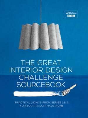 The Great Interior Design Challenge Sourcebook Practical advice from series 1&2 for your tailor-made home