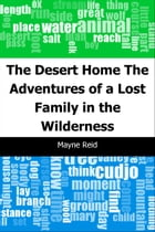 The Desert Home: The Adventures of a Lost Family in the Wilderness by Mayne Reid