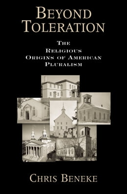 Book Beyond Toleration: The Religious Origins of American Pluralism by Chris Beneke