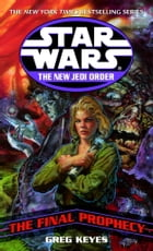 The Final Prophecy: Star Wars Legends (The New Jedi Order) by Greg Keyes