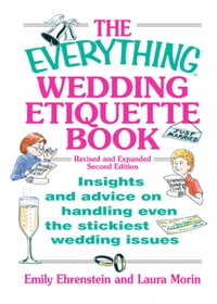 The Everything Wedding Etiquette Book: Insights and Advice on Handling Even the Stickiest Wedding…