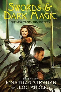 Book Swords & Dark Magic: The New Sword and Sorcery by Jonathan Strahan