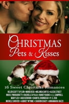 Christmas Pets and Kisses (16 Sweet Christmas Romances)