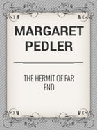 The Hermit of Far End by Margaret Pedler