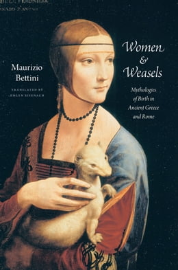 Book Women and Weasels: Mythologies of Birth in Ancient Greece and Rome by Maurizio Bettini