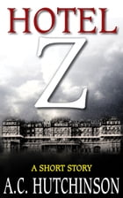 Hotel Z: A Short Story by A.C. Hutchinson
