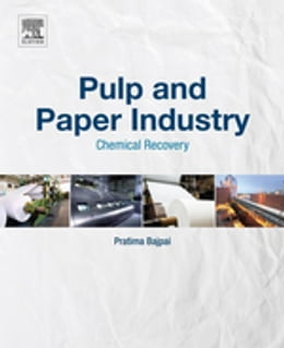 Book Pulp and Paper Industry: Chemical Recovery by Pratima Bajpai