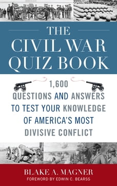 The Civil War Quiz Book: 1,600 Questions and Answers to Test Your Knowledge of America's Most…