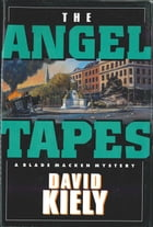 The Angel Tapes: A Blade Macken Mystery