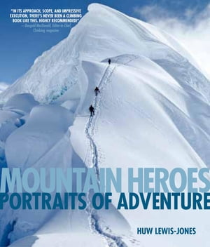 Mountain Heroes: Portraits of Adventure
