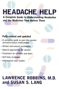 Headache Help: A Complete Guide to Understanding Headaches and the Medications That Relieve Them