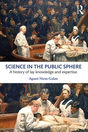 Science in the Public Sphere A history of lay knowledge and expertise