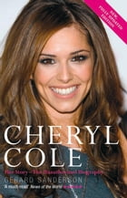Cheryl Cole: Her Story - The Unauthorized Biography by Gerard Sanderson