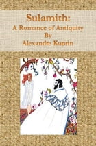 Sulamith: A Romance of Antiquity by Alexandre Kuprin