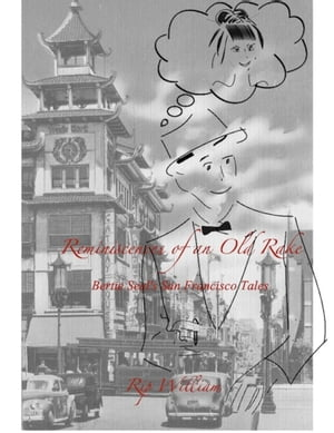 Reminiscences of an Old Rake ~ Bertie Seal's San Francisco Tales by Rip William