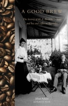 A Good Brew: The history of H.A. Bennett & Sons and tea and coffee in Australia by Jillian Adams