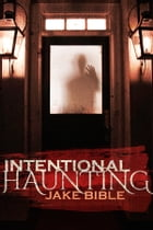 Intentional Haunting by Jake Bible