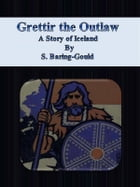 Grettir the Outlaw: A Story of Iceland by S. Baring-gould
