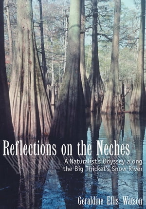 Reflections on the Neches A Naturalist's Odyssey along the Big Thicket's Snow River