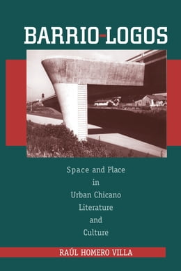 Book Barrio-Logos: Space and Place in Urban Chicano Literature and Culture by Raúl Homero Villa