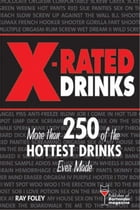 X-Rated Drinks: More Than 250 of the Hottest Drinks Ever Made by Ray Foley