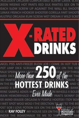 Book X-Rated Drinks: More Than 250 of the Hottest Drinks Ever Made by Ray Foley