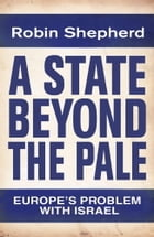 A State Beyond The Pale: Europe's Problem With Israel by Robin Shepherd